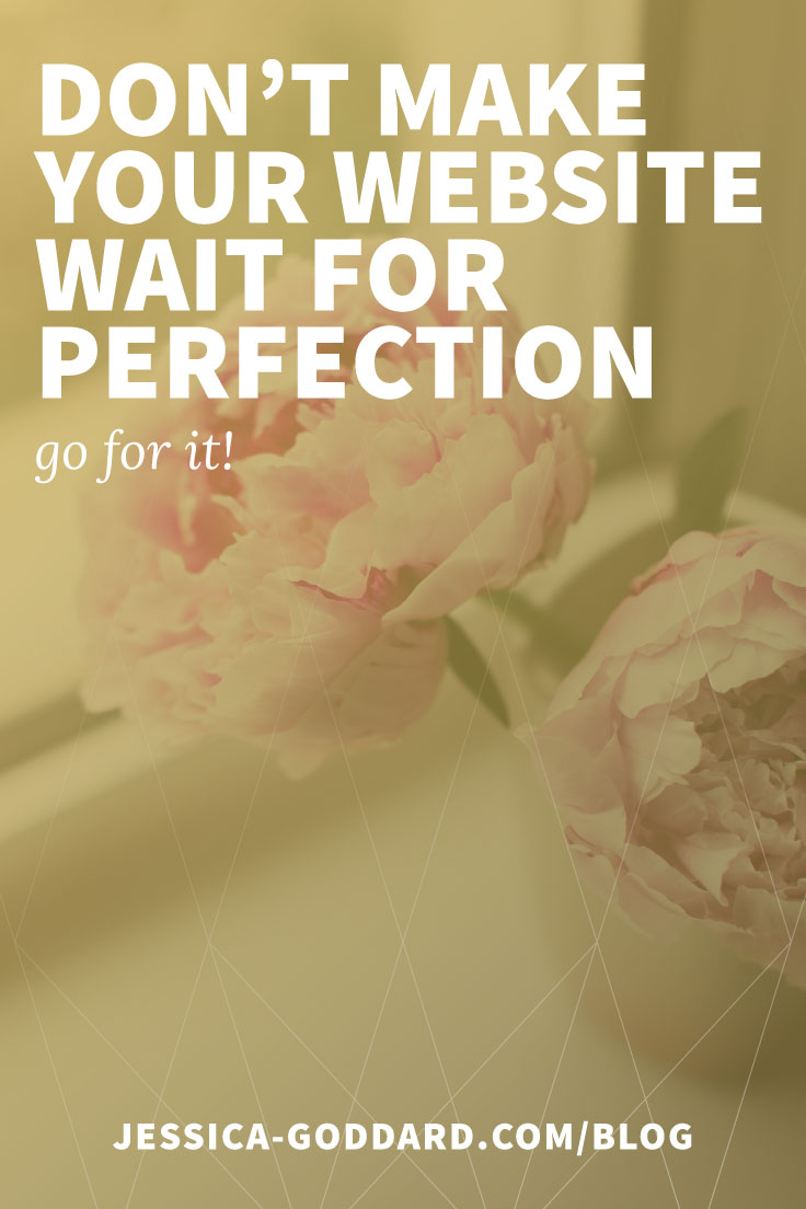 You don't need perfection before a website - so stop waiting and go for it!
