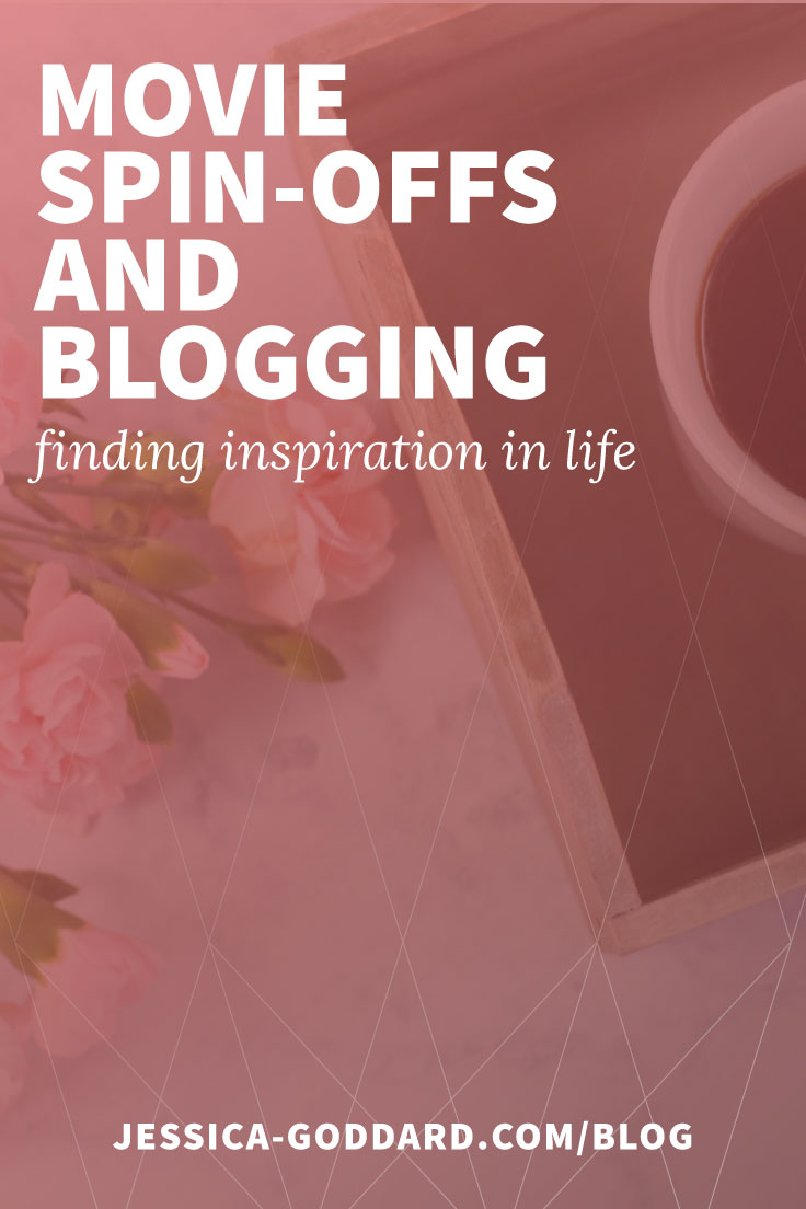 Movie spin-offs and blogging - finding inspiration in life